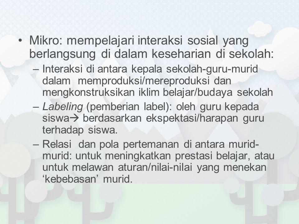 Mikro: mempelajari interaksi sosial yang berlangsung di dalam keseharian di sekolah: