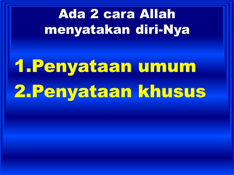 Ada 2 cara Allah menyatakan diri-Nya