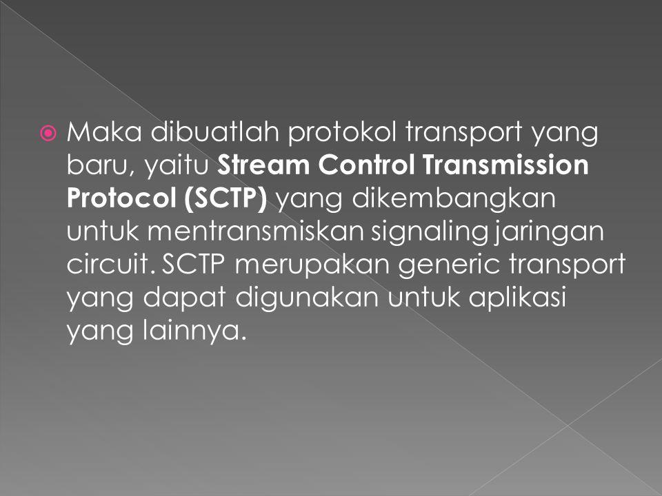 Maka dibuatlah protokol transport yang baru, yaitu Stream Control Transmission Protocol (SCTP) yang dikembangkan untuk mentransmiskan signaling jaringan circuit.