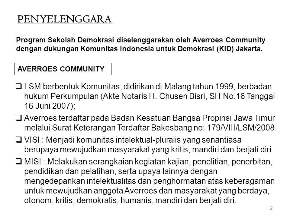 PENYELENGGARA Program Sekolah Demokrasi diselenggarakan oleh Averroes Community dengan dukungan Komunitas Indonesia untuk Demokrasi (KID) Jakarta.