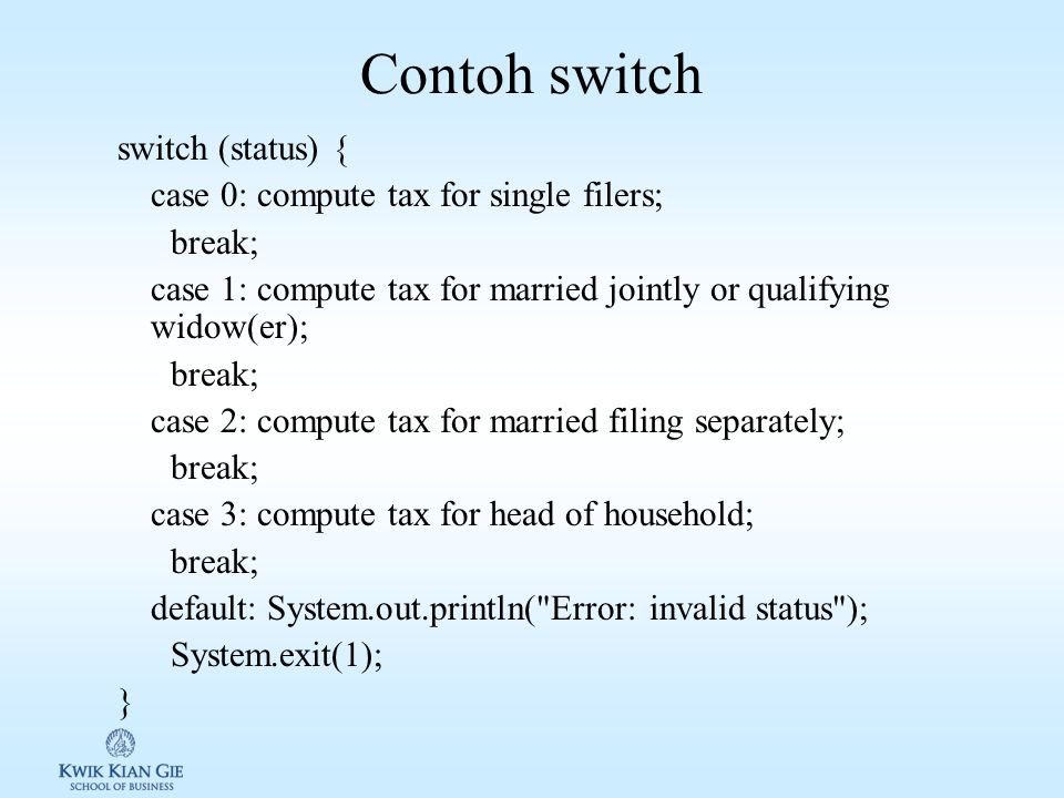 Contoh switch switch (status) { case 0: compute tax for single filers;