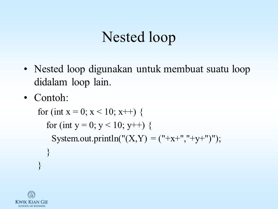 Nested loop Nested loop digunakan untuk membuat suatu loop didalam loop lain. Contoh: for (int x = 0; x < 10; x++) {