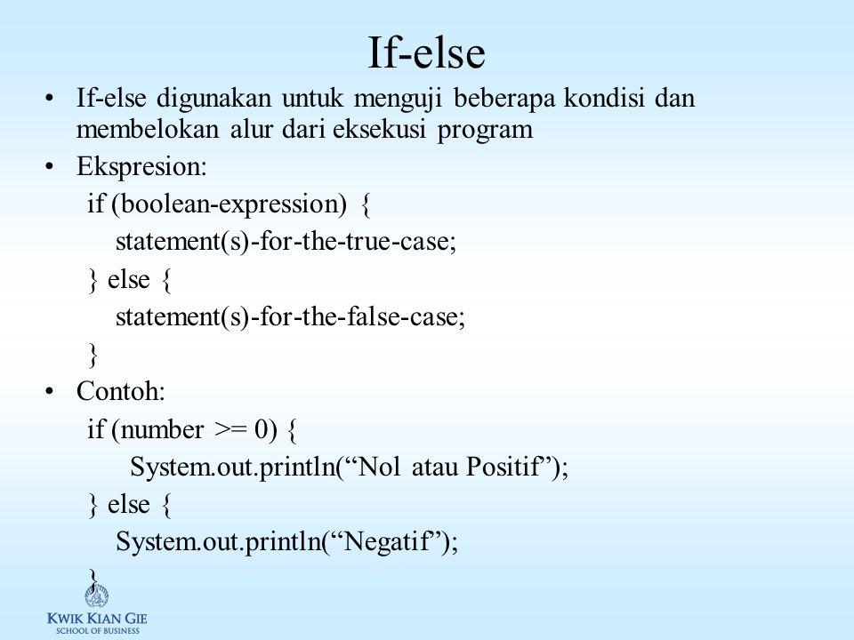 If-else If-else digunakan untuk menguji beberapa kondisi dan membelokan alur dari eksekusi program.