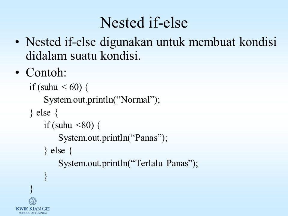 Nested if-else Nested if-else digunakan untuk membuat kondisi didalam suatu kondisi. Contoh: if (suhu < 60) {