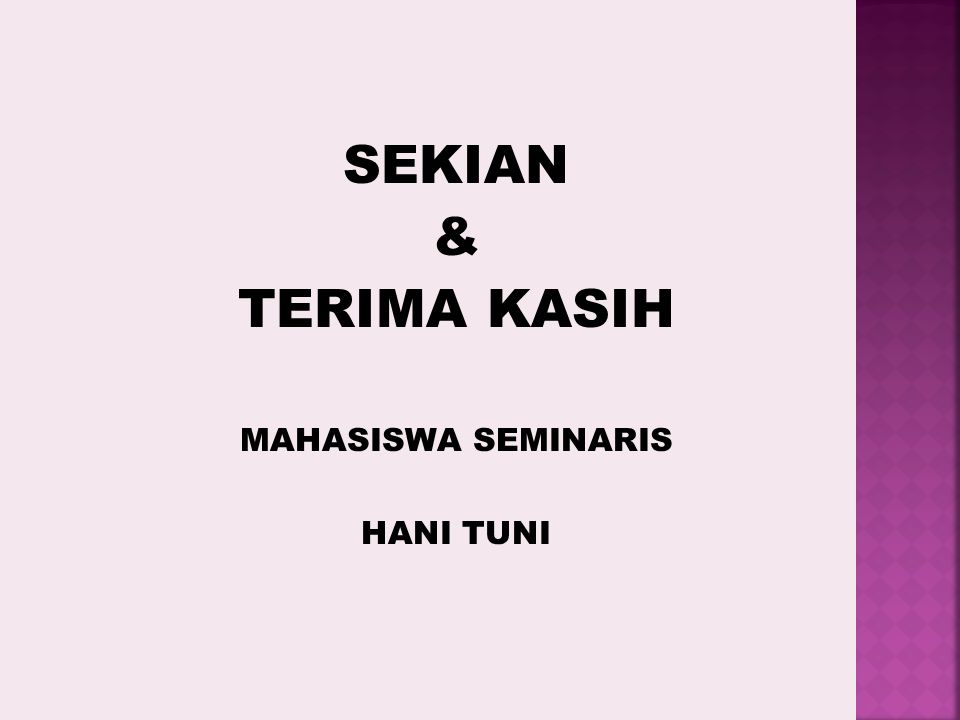 SEKIAN & TERIMA KASIH MAHASISWA SEMINARIS HANI TUNI