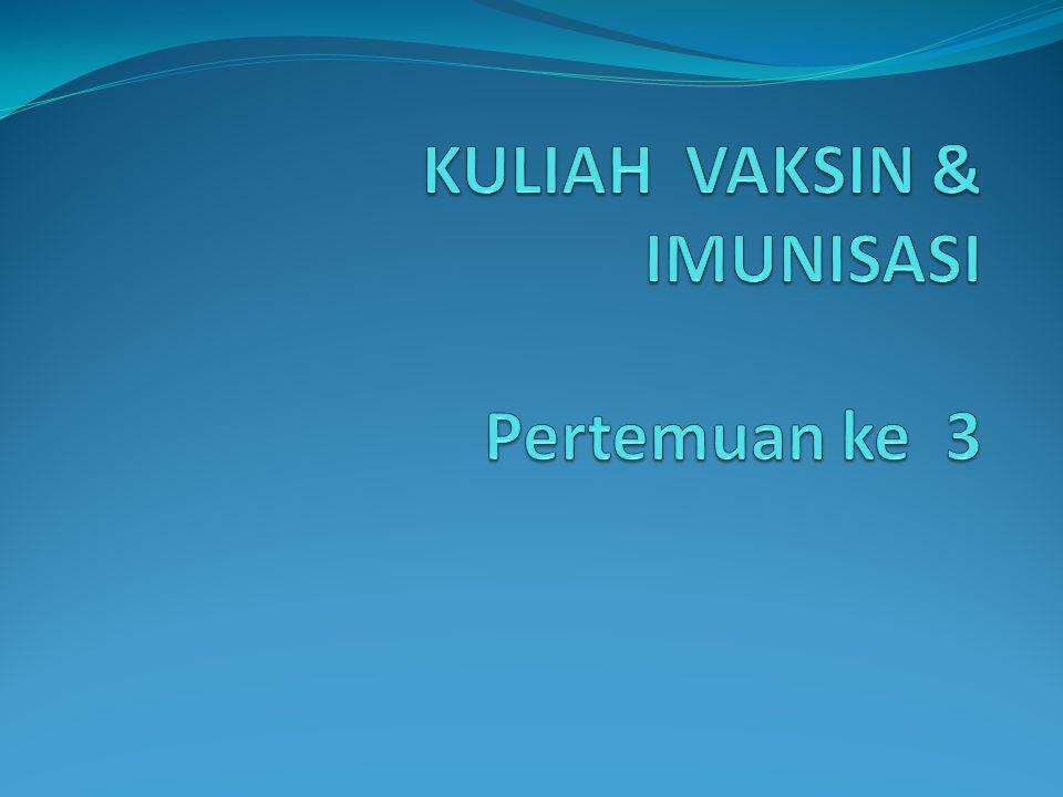 KULIAH VAKSIN & IMUNISASI Pertemuan ke 3