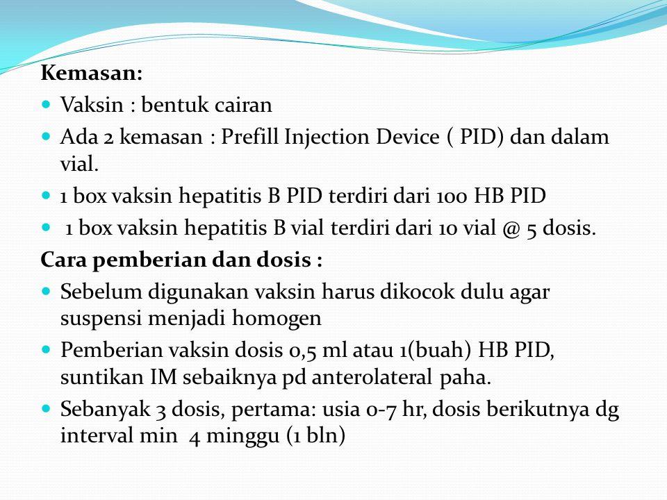 Kemasan: Vaksin : bentuk cairan. Ada 2 kemasan : Prefill Injection Device ( PID) dan dalam vial.