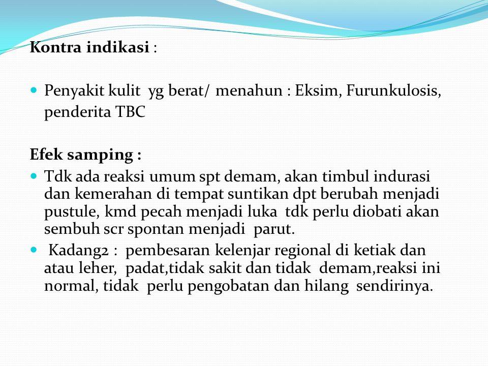 Kontra indikasi : Penyakit kulit yg berat/ menahun : Eksim, Furunkulosis, penderita TBC. Efek samping :