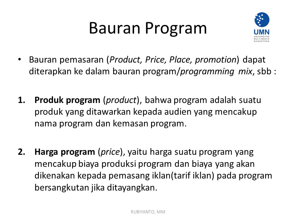 Bauran Program Bauran pemasaran (Product, Price, Place, promotion) dapat diterapkan ke dalam bauran program/programming mix, sbb :