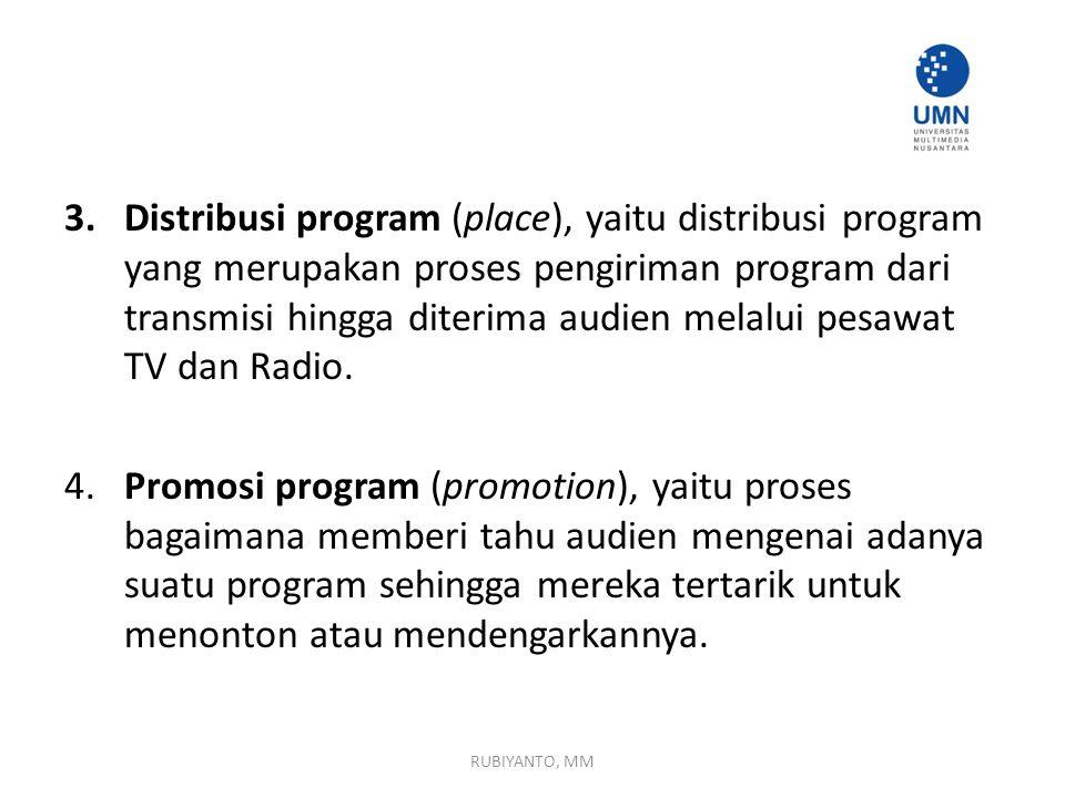 Distribusi program (place), yaitu distribusi program yang merupakan proses pengiriman program dari transmisi hingga diterima audien melalui pesawat TV dan Radio.