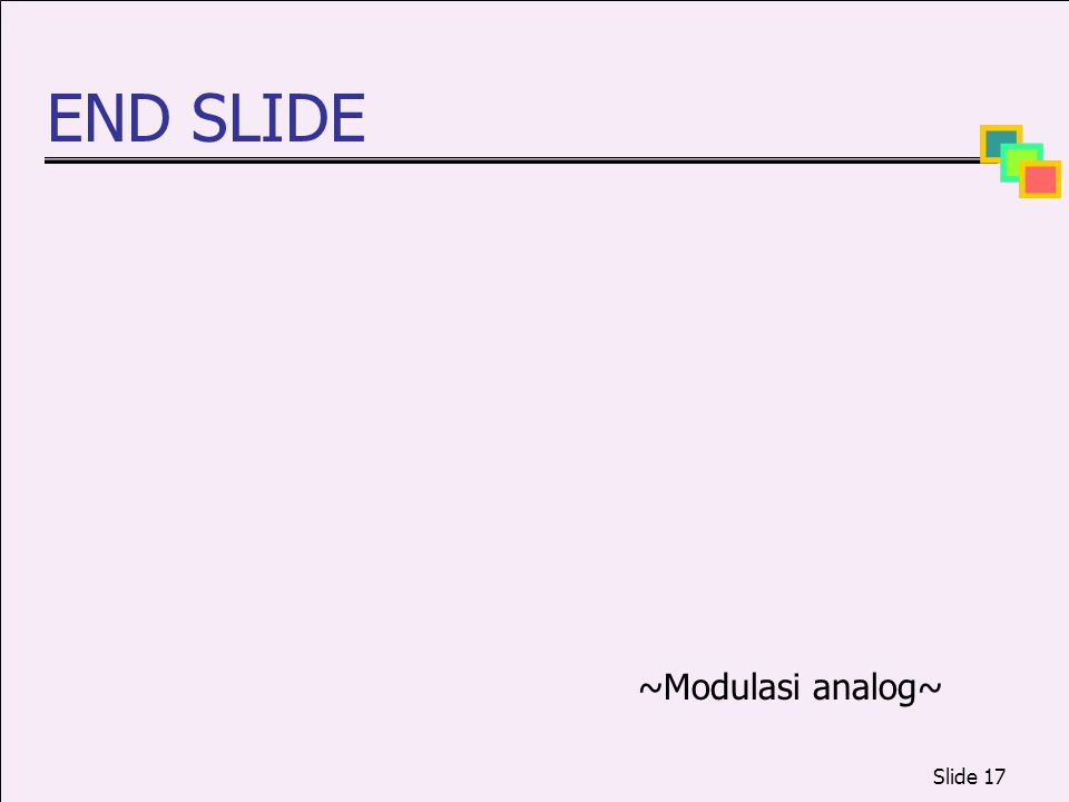 END SLIDE ~Modulasi analog~