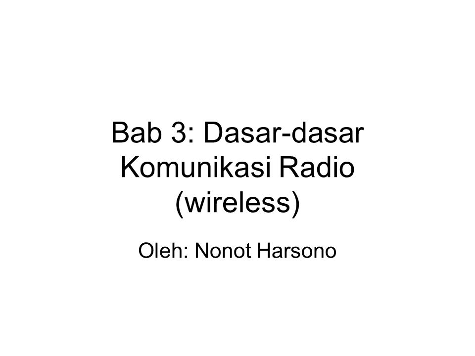 Bab 3: Dasar-dasar Komunikasi Radio (wireless)