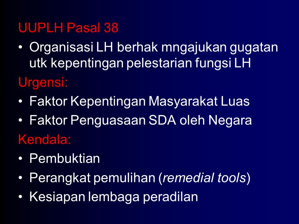 UUPLH Pasal 38 Organisasi LH berhak mngajukan gugatan utk kepentingan pelestarian fungsi LH. Urgensi: