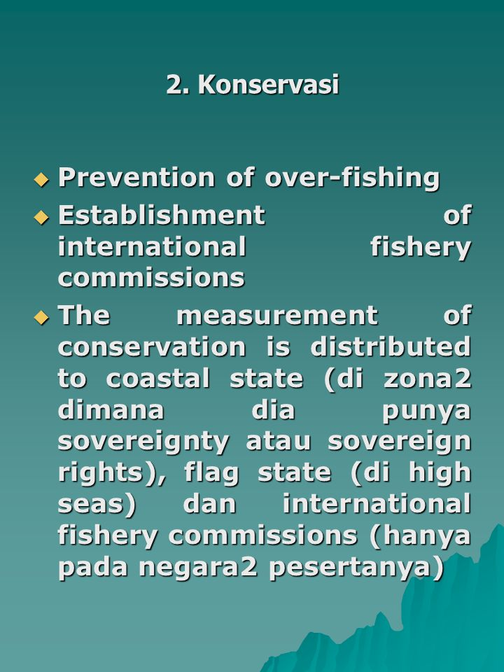 2. Konservasi Prevention of over-fishing. Establishment of international fishery commissions.
