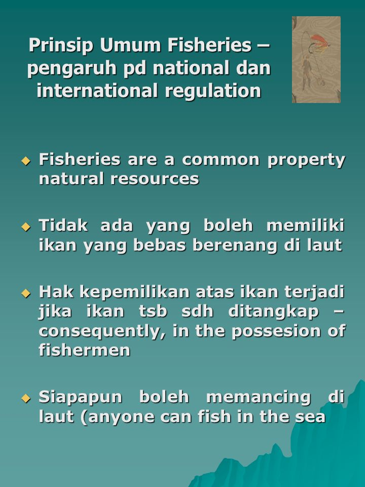 Prinsip Umum Fisheries – pengaruh pd national dan international regulation