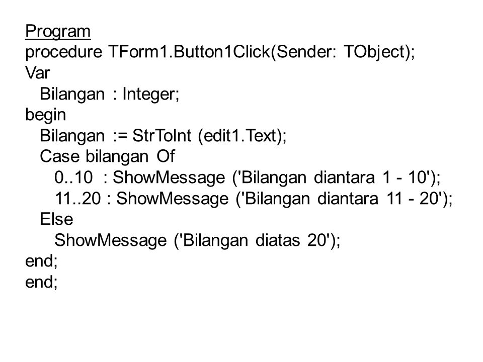 Program procedure TForm1.Button1Click(Sender: TObject); Var. Bilangan : Integer; begin. Bilangan := StrToInt (edit1.Text);