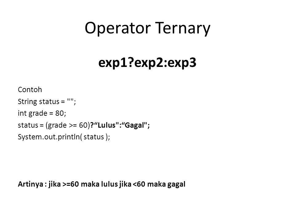Operator Ternary exp1 exp2:exp3 Contoh String status = ;