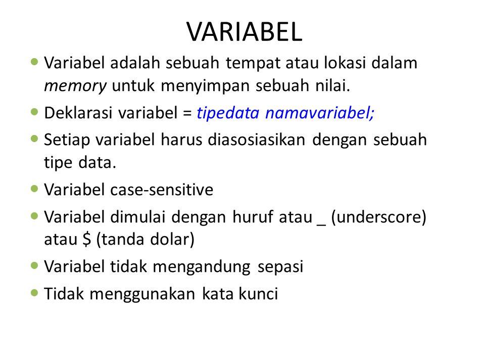 VARIABEL Variabel adalah sebuah tempat atau lokasi dalam memory untuk menyimpan sebuah nilai. Deklarasi variabel = tipedata namavariabel;