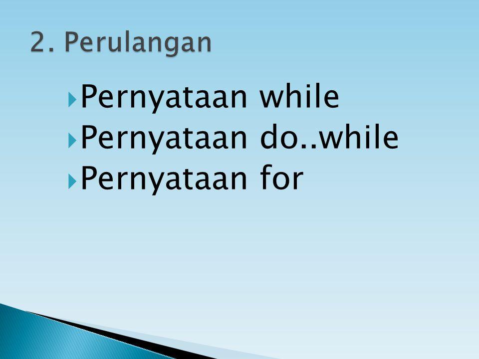 2. Perulangan Pernyataan while Pernyataan do..while Pernyataan for