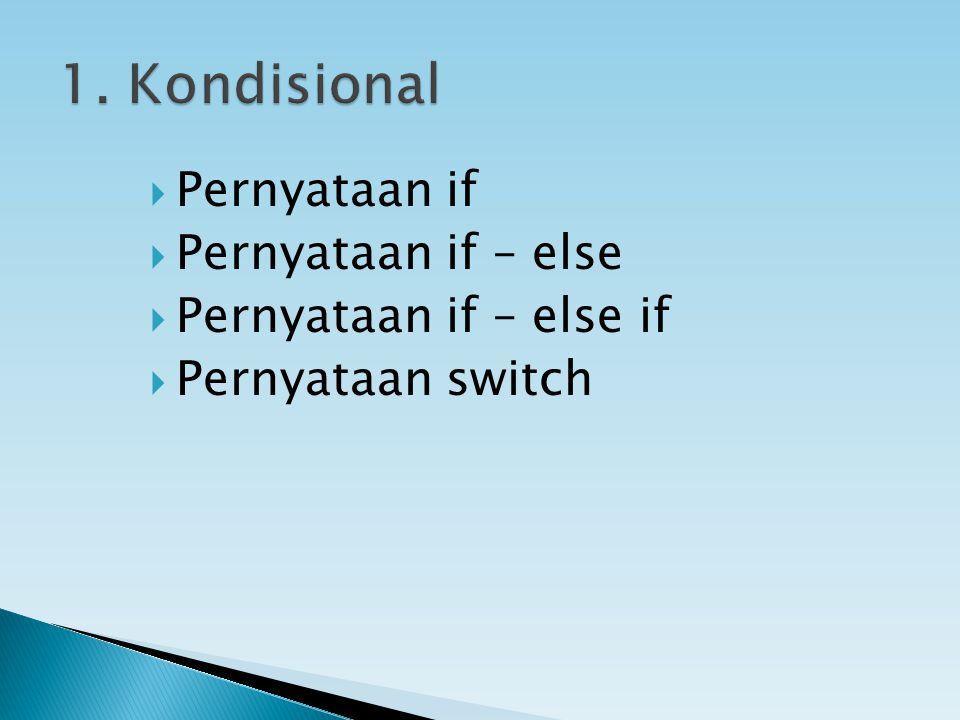 1. Kondisional Pernyataan if Pernyataan if – else