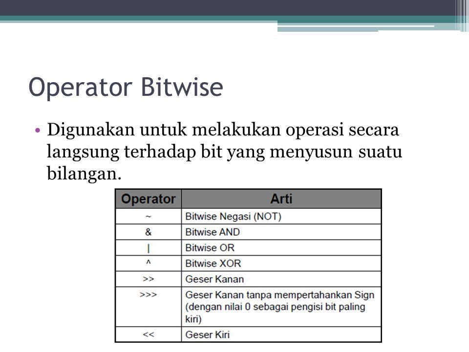 Operator Bitwise Digunakan untuk melakukan operasi secara langsung terhadap bit yang menyusun suatu bilangan.