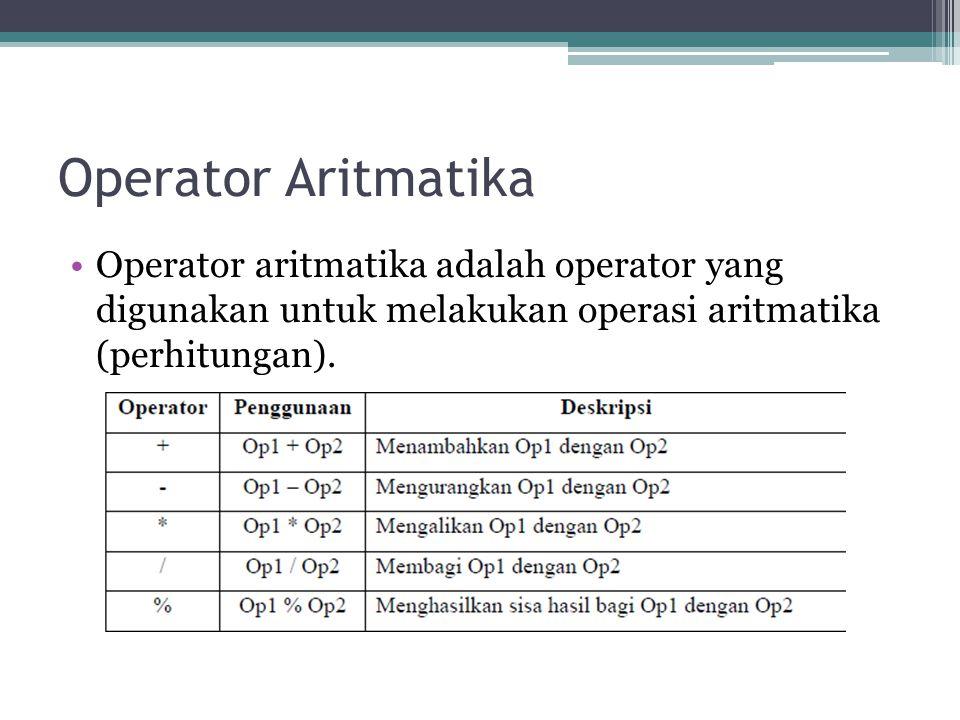 Operator Aritmatika Operator aritmatika adalah operator yang digunakan untuk melakukan operasi aritmatika (perhitungan).