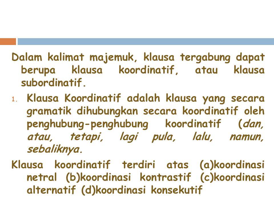 Dalam kalimat majemuk, klausa tergabung dapat berupa klausa koordinatif, atau klausa subordinatif.
