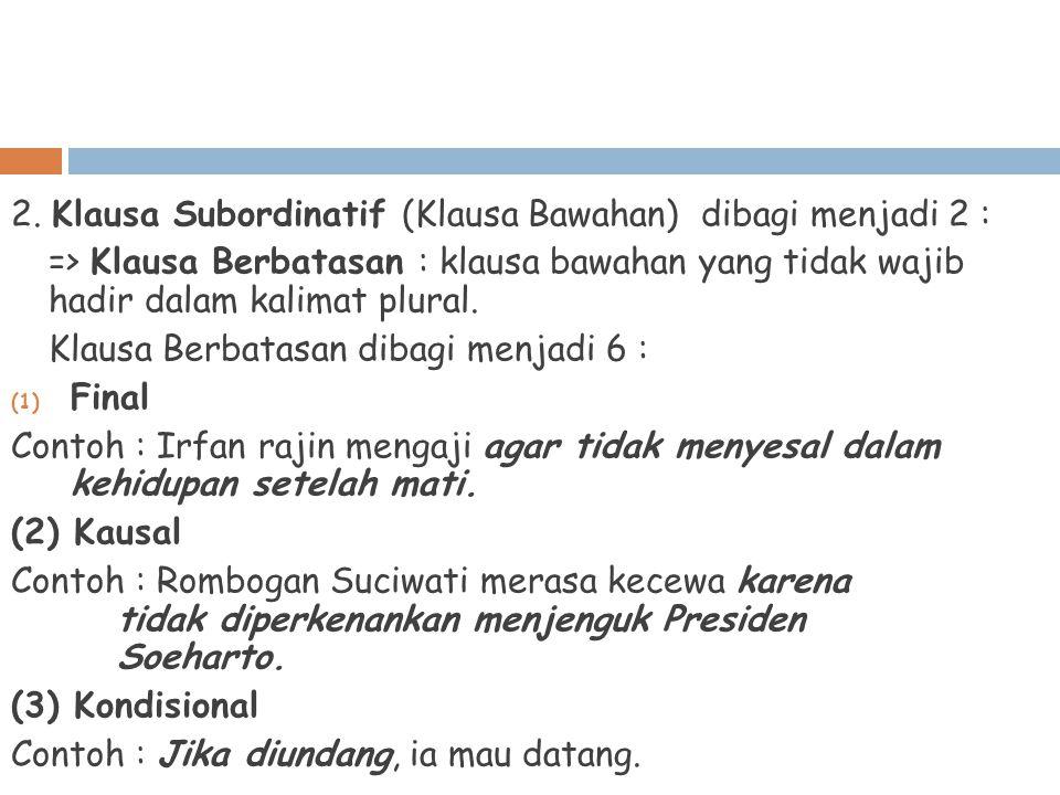2. Klausa Subordinatif (Klausa Bawahan) dibagi menjadi 2 :