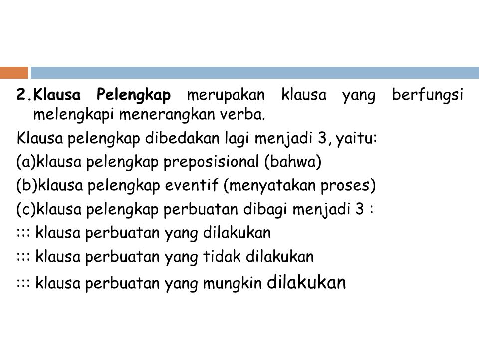 2.Klausa Pelengkap merupakan klausa yang berfungsi melengkapi menerangkan verba.