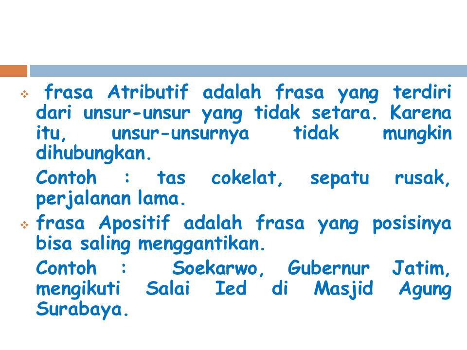 frasa Atributif adalah frasa yang terdiri dari unsur-unsur yang tidak setara. Karena itu, unsur-unsurnya tidak mungkin dihubungkan.