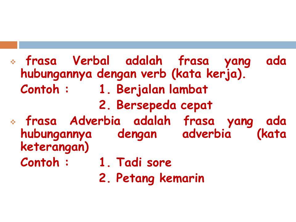 frasa Verbal adalah frasa yang ada hubungannya dengan verb (kata kerja).