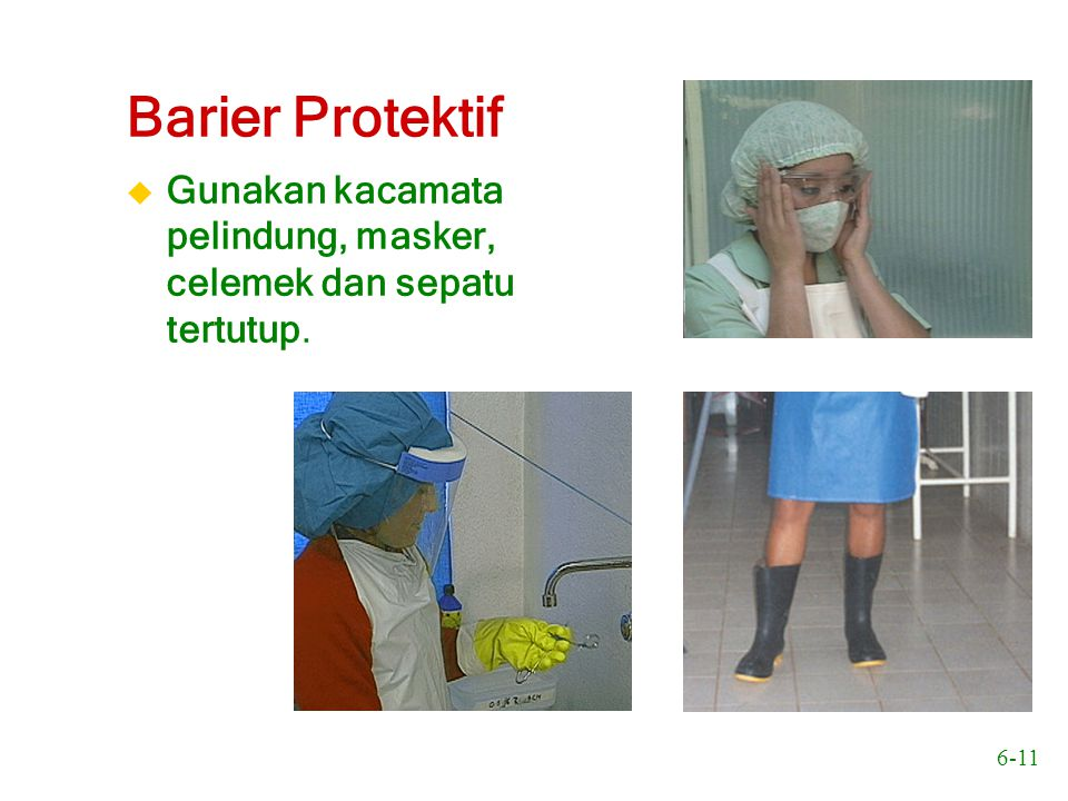 Barier Protektif Gunakan kacamata pelindung, masker, celemek dan sepatu tertutup.