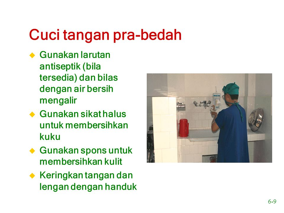 Cuci tangan pra-bedah Gunakan larutan antiseptik (bila tersedia) dan bilas dengan air bersih mengalir.
