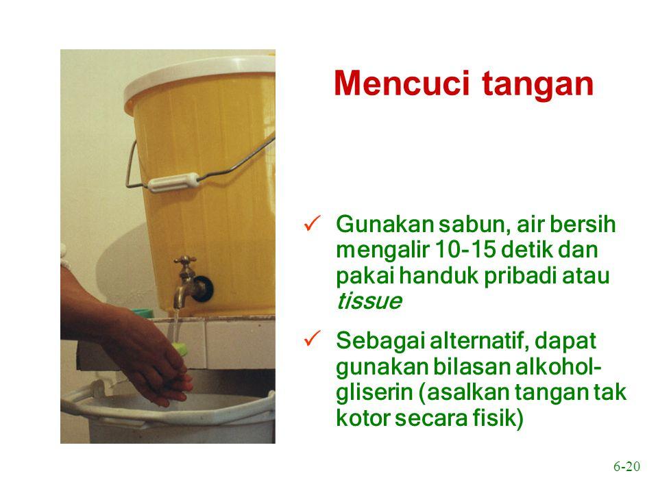 Mencuci tangan  Gunakan sabun, air bersih mengalir 10-15 detik dan pakai handuk pribadi atau tissue.