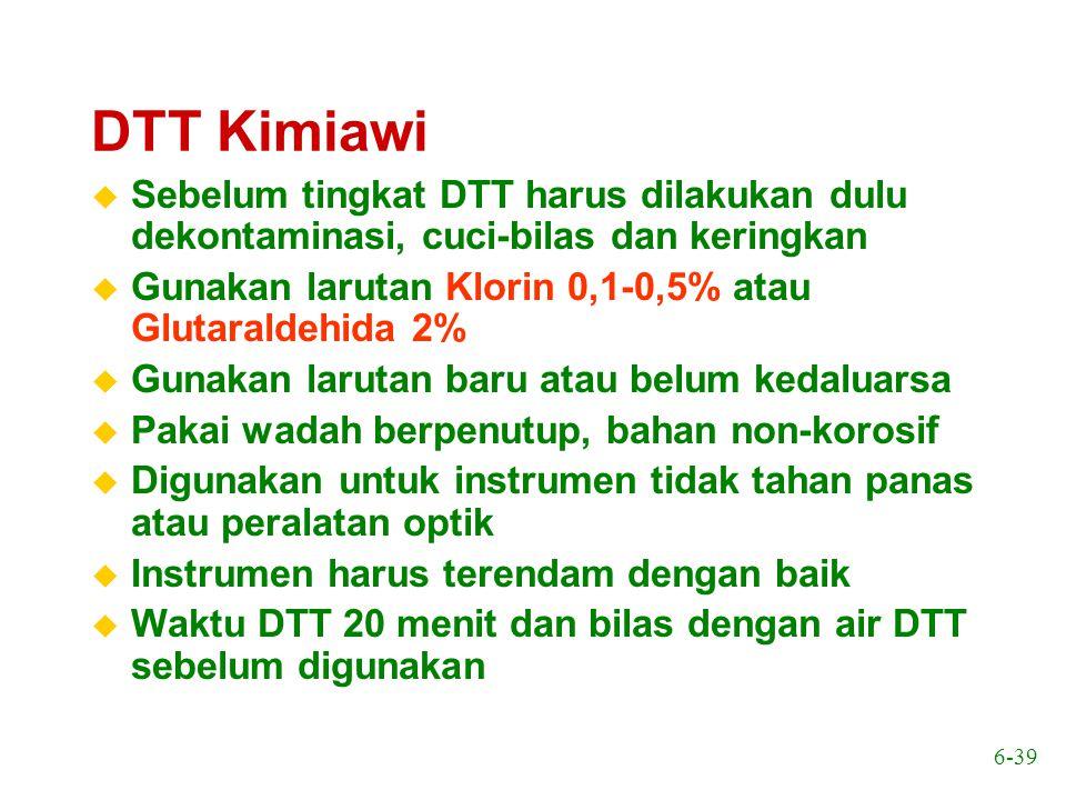DTT Kimiawi Sebelum tingkat DTT harus dilakukan dulu dekontaminasi, cuci-bilas dan keringkan. Gunakan larutan Klorin 0,1-0,5% atau Glutaraldehida 2%