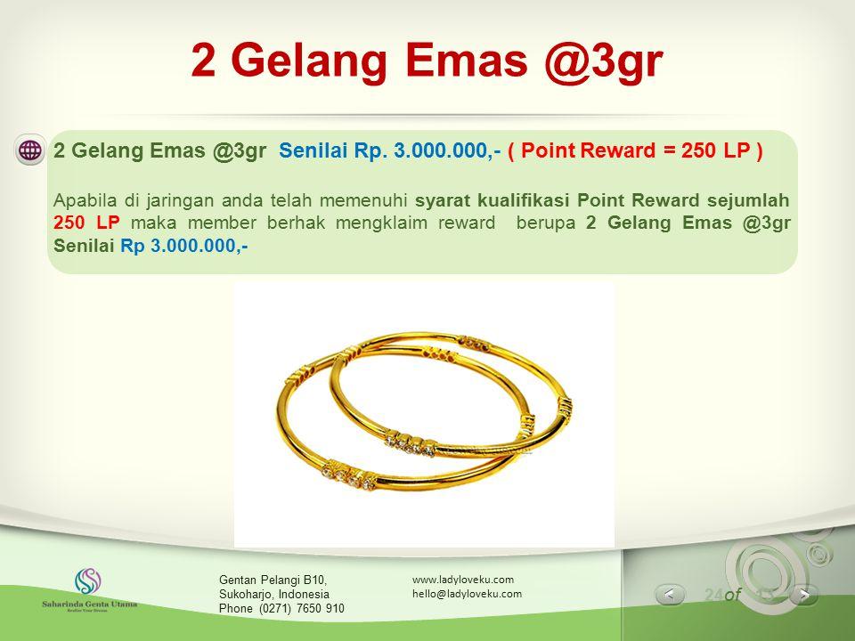 2 Gelang Emas @3gr 2 Gelang Emas @3gr Senilai Rp. 3.000.000,- ( Point Reward = 250 LP )