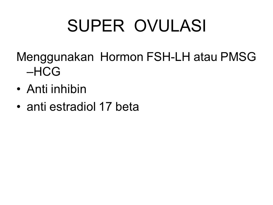 SUPER OVULASI Menggunakan Hormon FSH-LH atau PMSG –HCG Anti inhibin