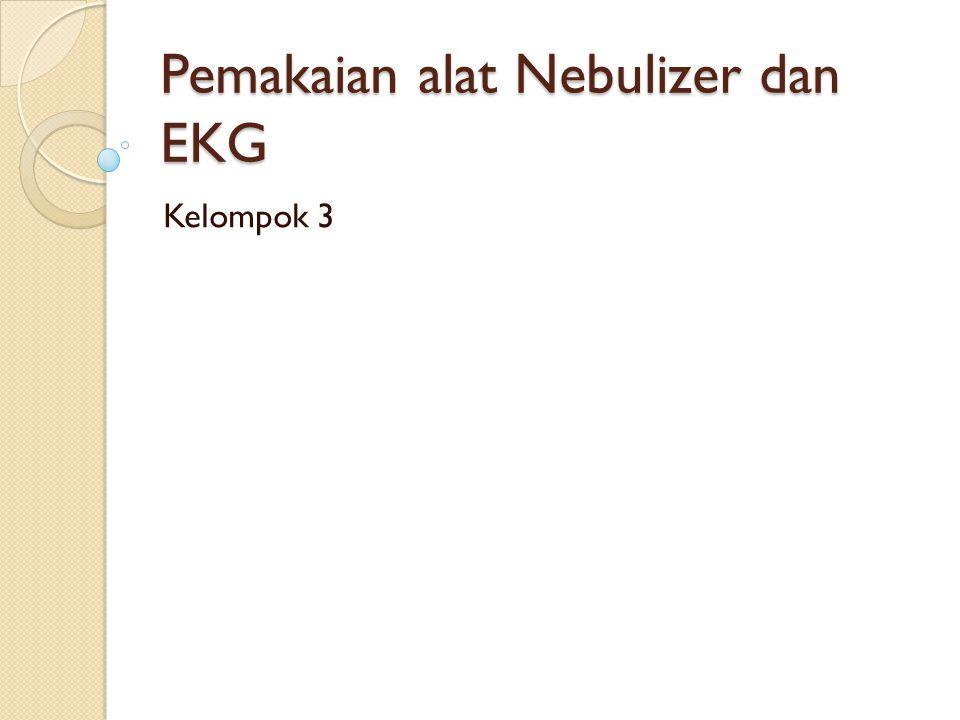 Pemakaian alat Nebulizer dan EKG