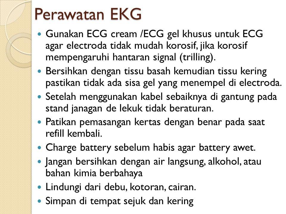 Perawatan EKG Gunakan ECG cream /ECG gel khusus untuk ECG agar electroda tidak mudah korosif, jika korosif mempengaruhi hantaran signal (trilling).