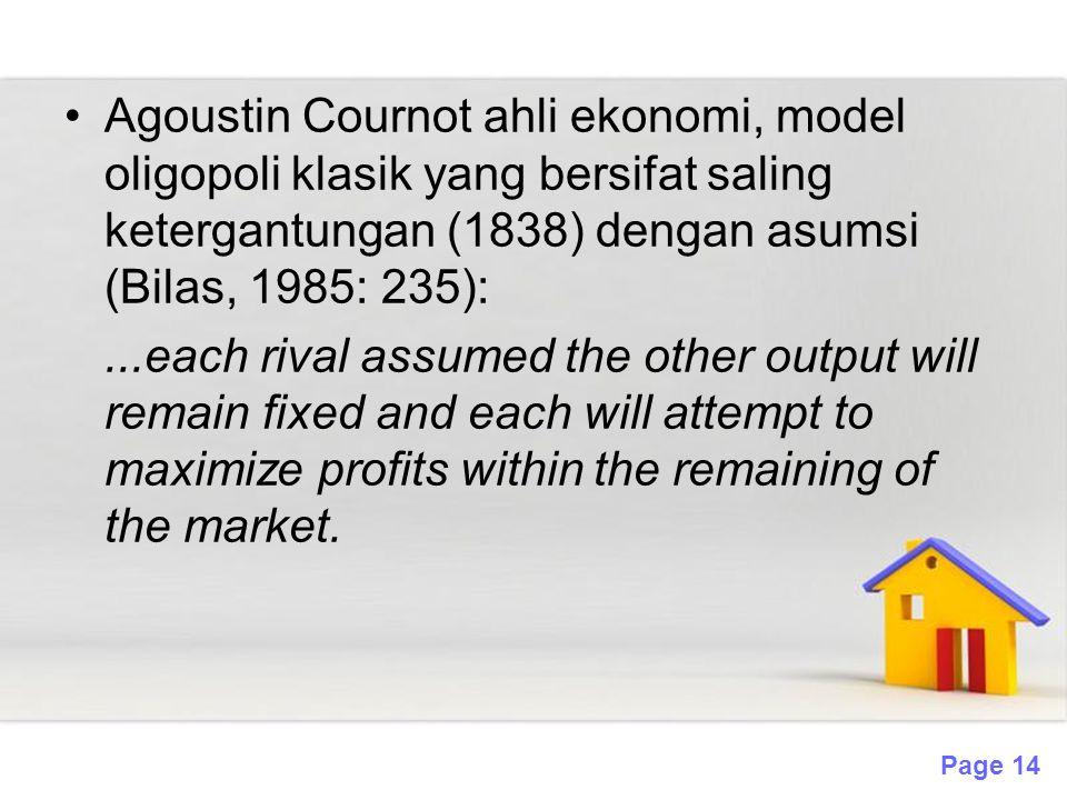 Agoustin Cournot ahli ekonomi, model oligopoli klasik yang bersifat saling ketergantungan (1838) dengan asumsi (Bilas, 1985: 235):