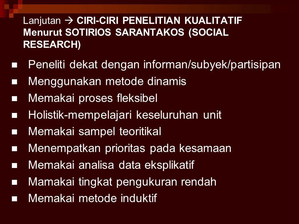 Peneliti dekat dengan informan/subyek/partisipan
