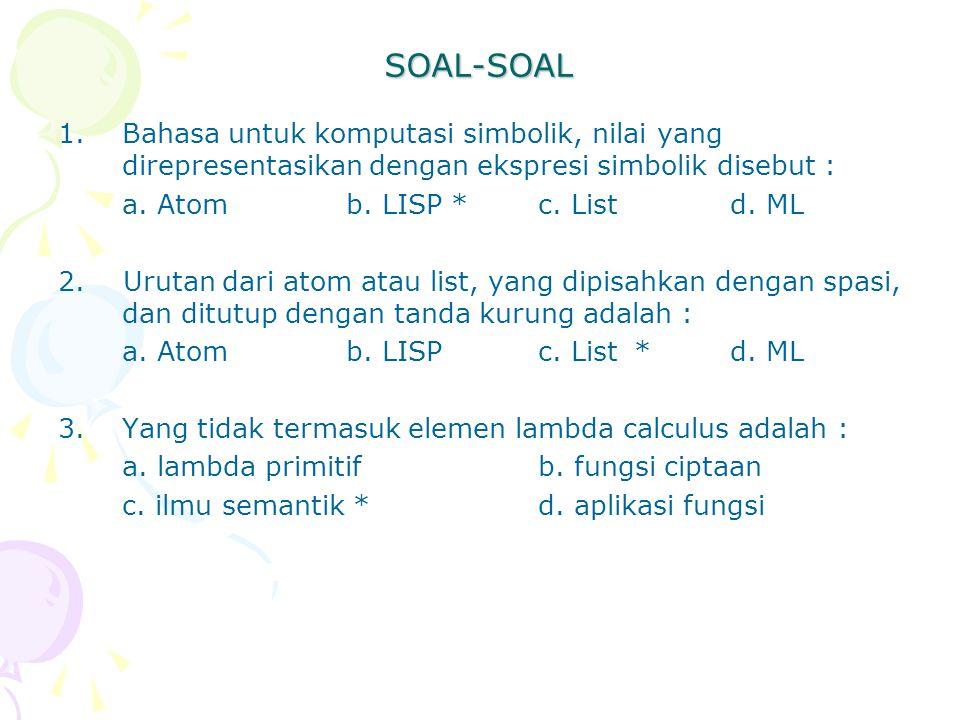 SOAL-SOAL Bahasa untuk komputasi simbolik, nilai yang direpresentasikan dengan ekspresi simbolik disebut :