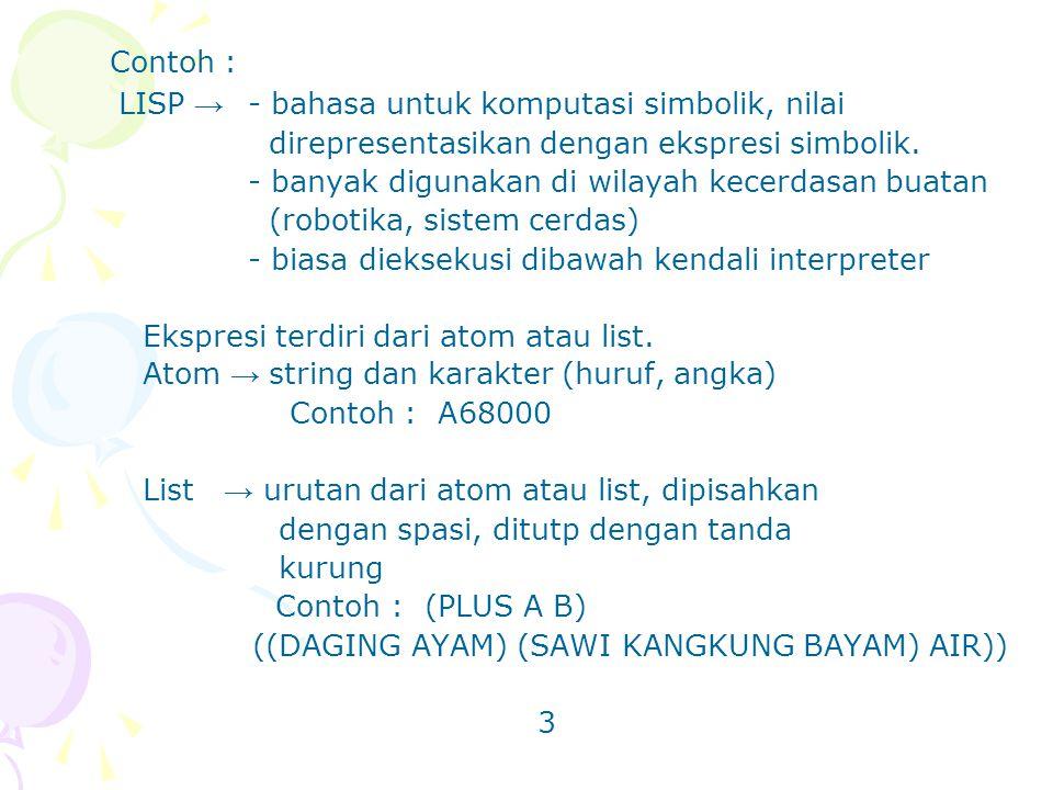 Contoh : LISP → - bahasa untuk komputasi simbolik, nilai