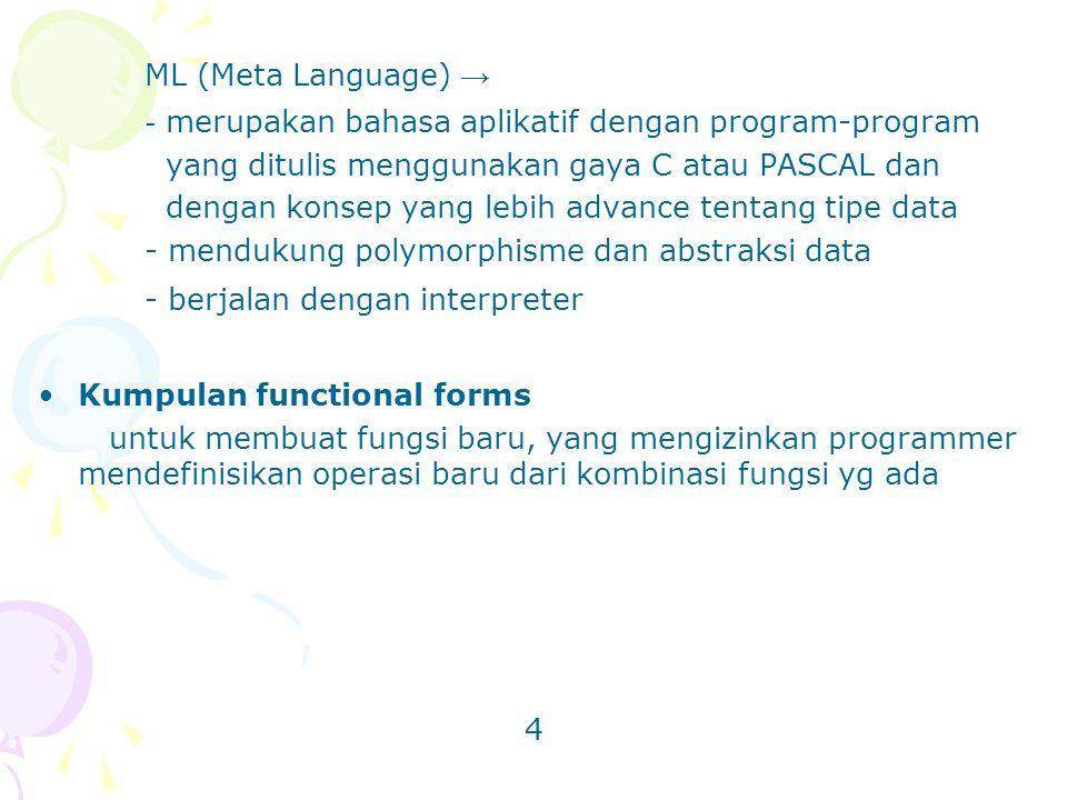 ML (Meta Language) → - merupakan bahasa aplikatif dengan program-program. yang ditulis menggunakan gaya C atau PASCAL dan.