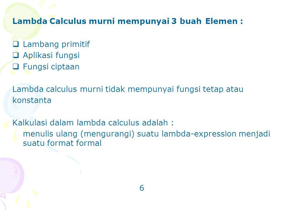 Lambda Calculus murni mempunyai 3 buah Elemen :