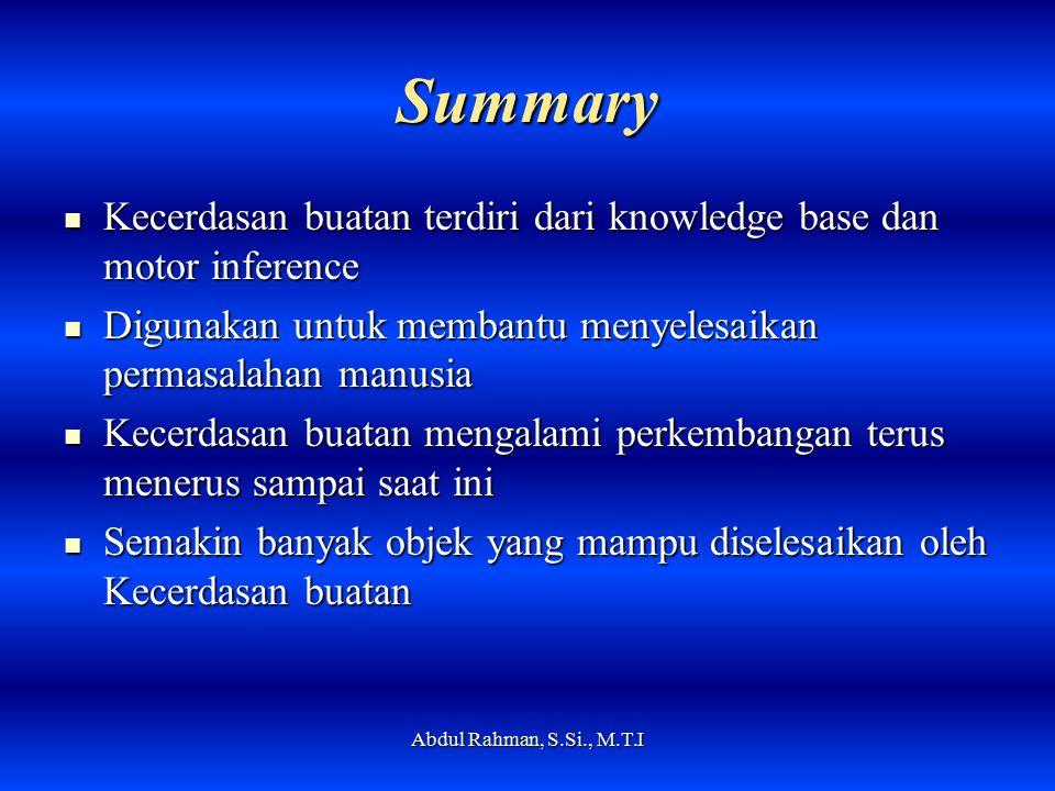 Summary Kecerdasan buatan terdiri dari knowledge base dan motor inference. Digunakan untuk membantu menyelesaikan permasalahan manusia.