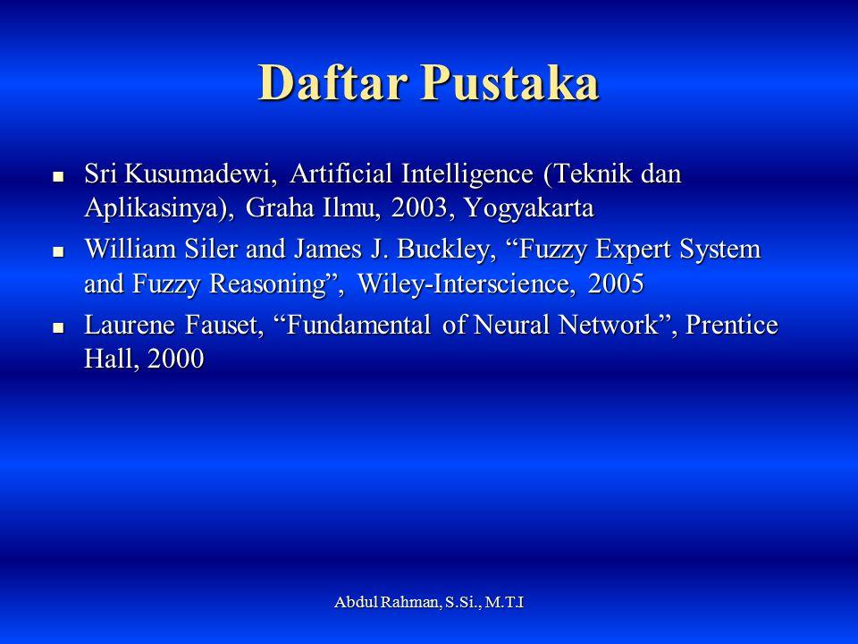 Daftar Pustaka Sri Kusumadewi, Artificial Intelligence (Teknik dan Aplikasinya), Graha Ilmu, 2003, Yogyakarta.
