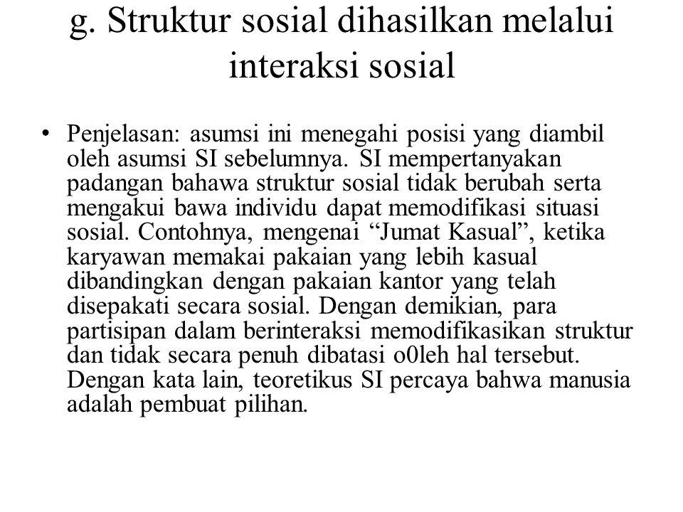 g. Struktur sosial dihasilkan melalui interaksi sosial