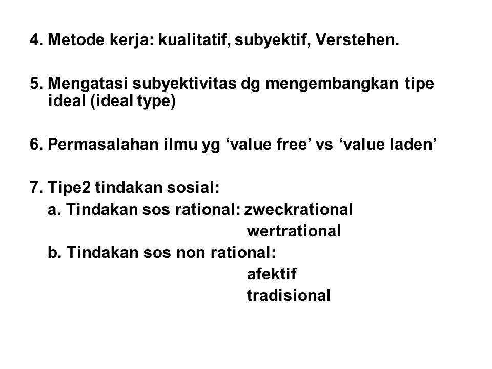 4. Metode kerja: kualitatif, subyektif, Verstehen.