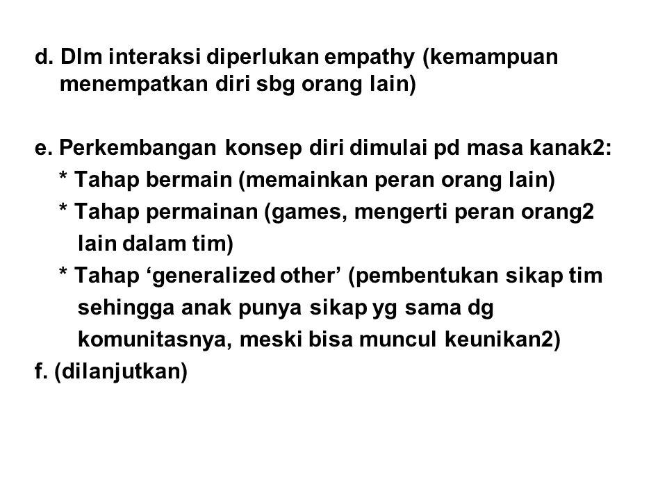 d. Dlm interaksi diperlukan empathy (kemampuan menempatkan diri sbg orang lain)